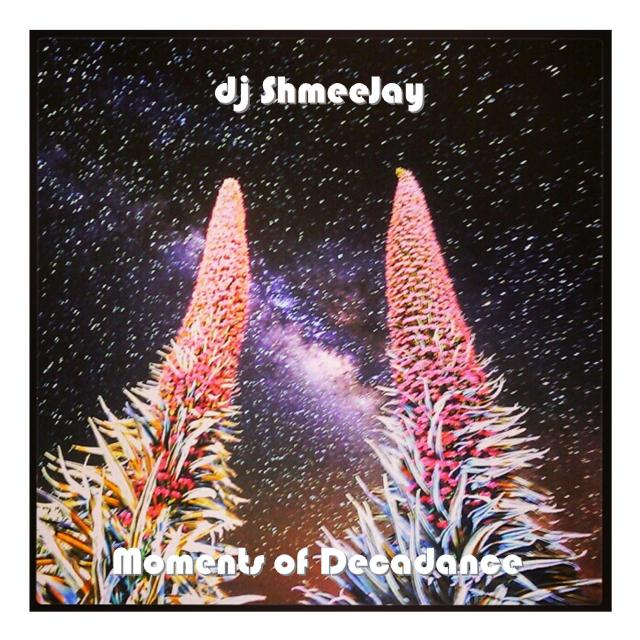 djShmeeJay_Moments of Decadance