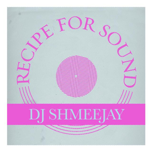 djShmeeJay_Recipe For Sound