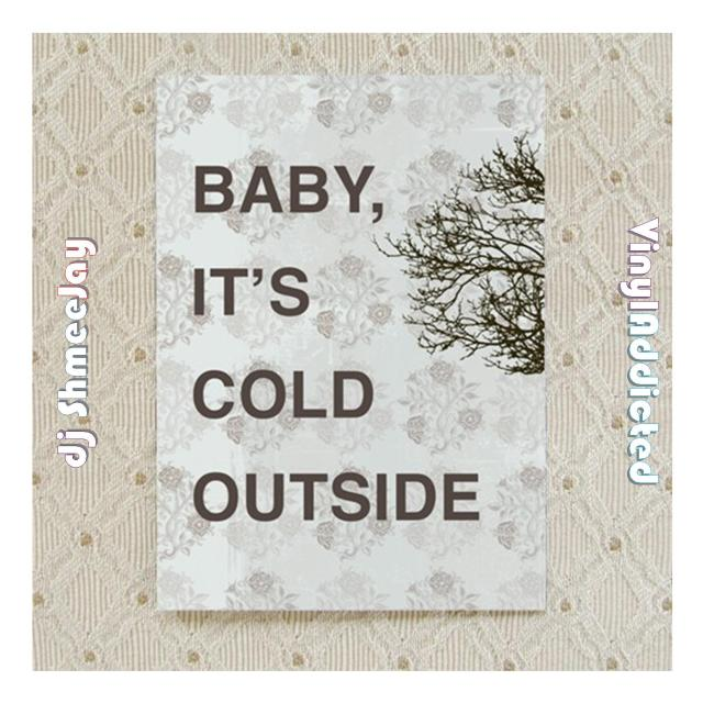 djShmeeJay_Baby It's Cold Outside 1