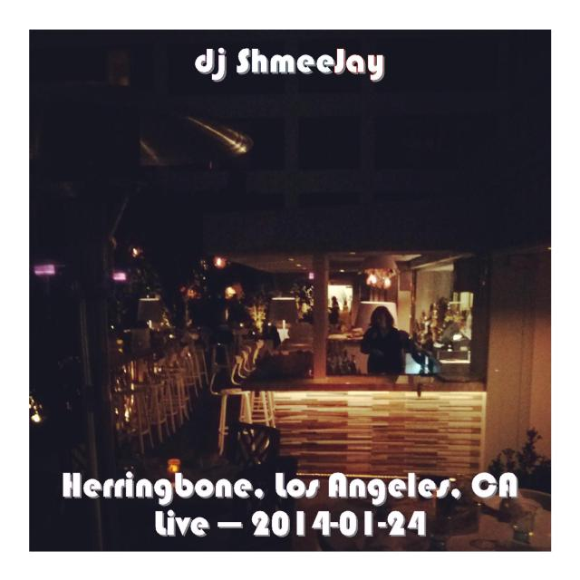 djShmeeJay_Herringbone, LA - Live - 2014-01-24