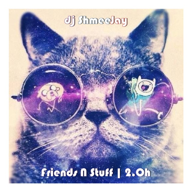 djShmeeJay_Friends N Stuff 2.OH