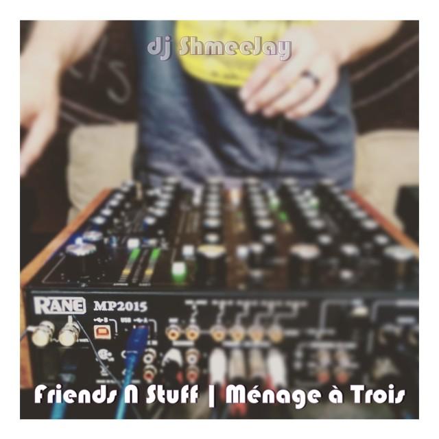 djShmeeJay_Friends N Stuff - Ménage à Trois