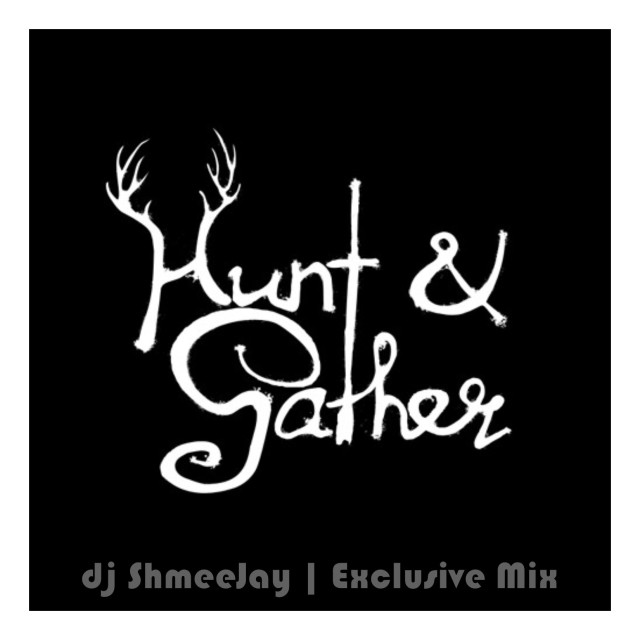 dj ShmeeJay_Hunt & Gather
